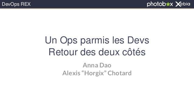 """DevOps REXDevOps REX Anna Dao Alexis """"Horgix"""" Chotard Un Ops parmis les Devs Retour des deux côtés"""