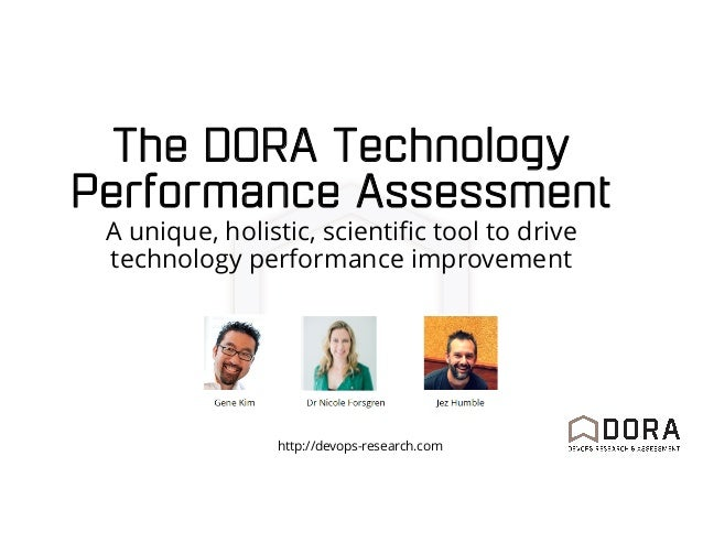 The DORA Technology Performance Assessment A unique, holistic, scientific tool to drive technology performance improvement...