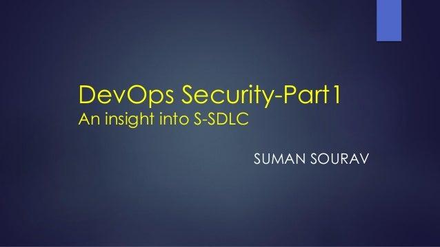 DevOps Security-Part1 An insight into S-SDLC SUMAN SOURAV