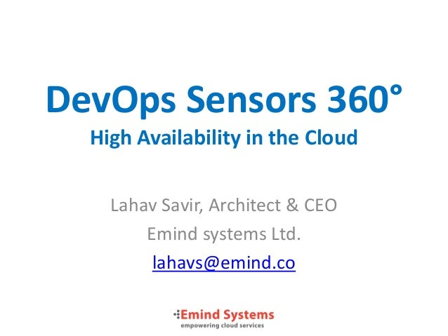 DevOps Sensors 360°High Availability in the CloudLahav Savir, Architect & CEOEmind systems Ltd.lahavs@emind.co