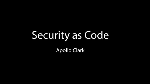 Security as Code  Apollo Clark