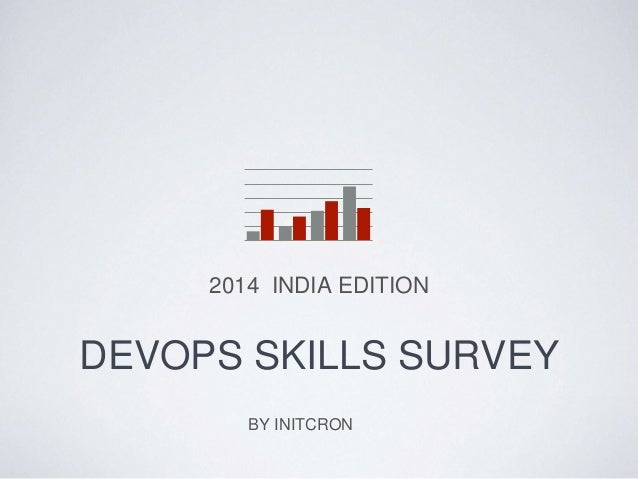 DEVOPS SKILLS SURVEY 2014 INDIA EDITION BY INITCRON