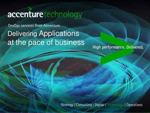 DevOps services from Accenture Delivering Applications at the pace of business