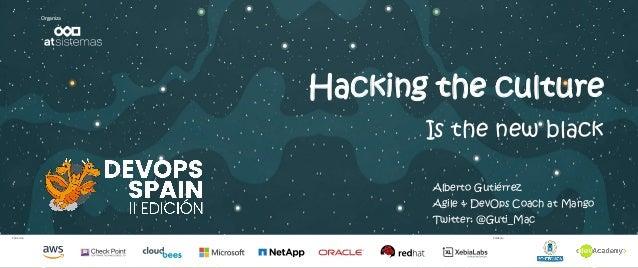 Patrocina Colabora Organiza Hacking the culture Is the new black Alberto Gutiérrez Agile & DevOps Coach at Mango Twitter: ...