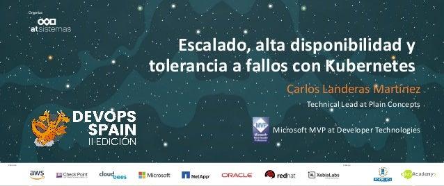 Patrocina Colabora Organiza Escalado, alta disponibilidad y tolerancia a fallos con Kubernetes Carlos Landeras Martínez Te...
