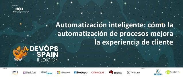 Patrocina Colabora Organiza Automatizaci�n inteligente: c�mo la automatizaci�n de procesos mejora la experiencia de cliente