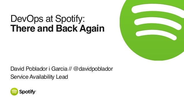 David Poblador i Garcia // @davidpoblador Service Availability Lead DevOps at Spotify: There and Back Again