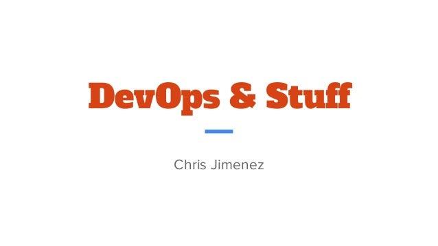 DevOps & Stuff Chris Jimenez