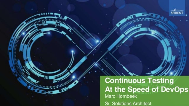 Continuous Testing At the Speed of DevOps Marc Hornbeek Sr. Solutions Architect