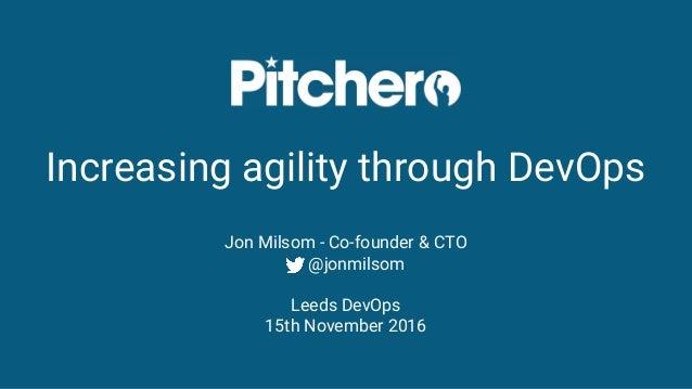 Increasing agility through DevOps Jon Milsom - Co-founder & CTO @jonmilsom Leeds DevOps 15th November 2016