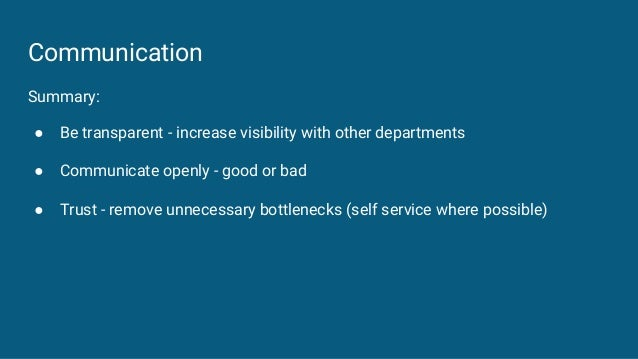 Communication Summary: ● Be transparent - increase visibility with other departments ● Communicate openly - good or bad ● ...
