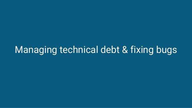 Managing technical debt & fixing bugs
