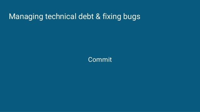Managing technical debt & fixing bugs Commit