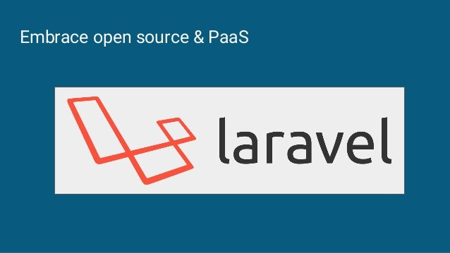 Embrace open source & PaaS