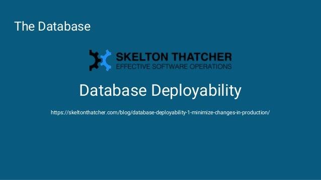 The Database https://skeltonthatcher.com/blog/database-deployability-1-minimize-changes-in-production/ Database Deployabil...