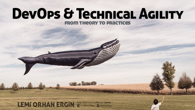 DevOps & Technical Agility LEMi ORHAN ERGiN Agile Software Craftsman, iyzico /in/lemiorhan /lemiorhan . . from theory to p...