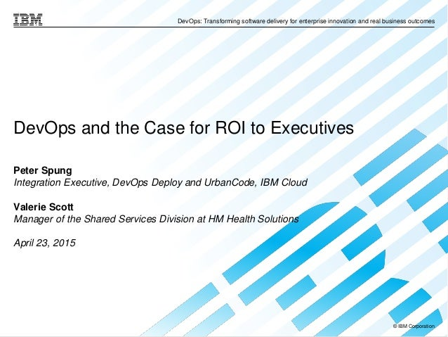 © IBM Corporation DevOps: Transforming software delivery for enterprise innovation and real business outcomes DevOps and t...