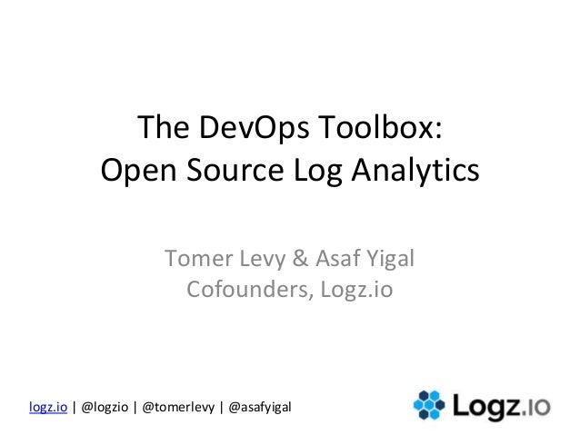logz.io | @logzio | @tomerlevy | @asafyigal The DevOps Toolbox: Open Source Log Analytics Tomer Levy & Asaf Yigal Cofounde...
