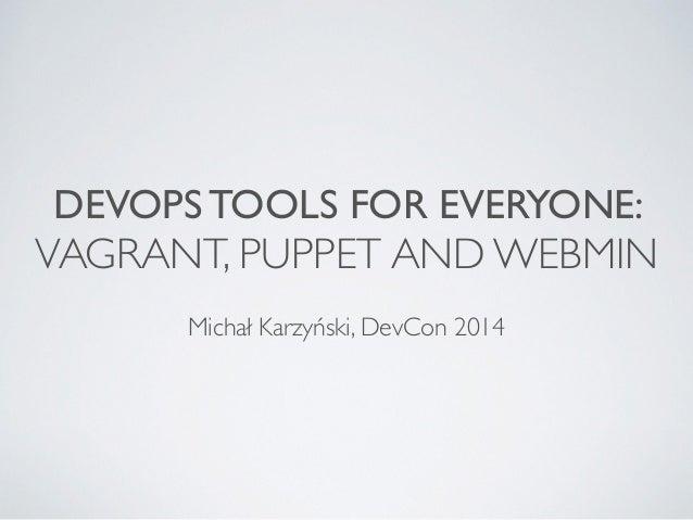 DEVOPS TOOLS FOR EVERYONE:  VAGRANT, PUPPET AND WEBMIN ! Michał Karzyński, DevCon 2014