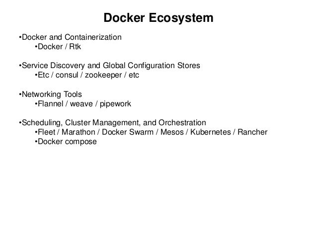 Docker Ecosystem •Docker and Containerization •Docker / Rtk •Service Discovery and Global Configuration Stores •Etc / cons...