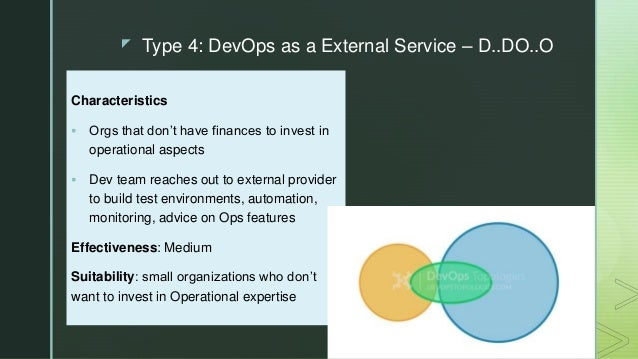 z Type 4: DevOps as a External Service – D..DO..O Characteristics  Orgs that don't have finances to invest in operational...