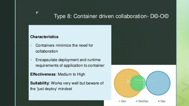 z Type 8: Container driven collaboration- D©-O© Characteristics  Containers minimize the need for collaboration  Encapsu...