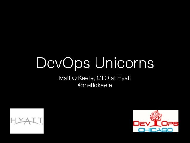 DevOps Unicorns Matt O'Keefe, CTO at Hyatt @mattokeefe