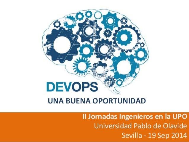 UNA BUENA OPORTUNIDAD  II Jornadas Ingenieros en la UPO  Universidad Pablo de Olavide  Sevilla - 19 Sep 2014