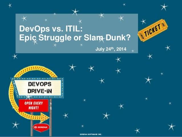 DevOps vs. ITIL: Epic Struggle or Slam Dunk? SERENA SOFTWARE INC. July 24th, 2014