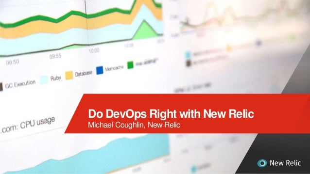 1 Do DevOps Right with New Relic Michael Coughlin, New Relic