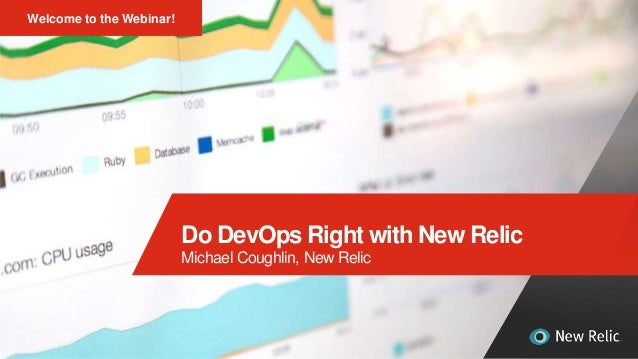 1 Do DevOps Right with New Relic Michael Coughlin, New Relic Welcome to the Webinar!