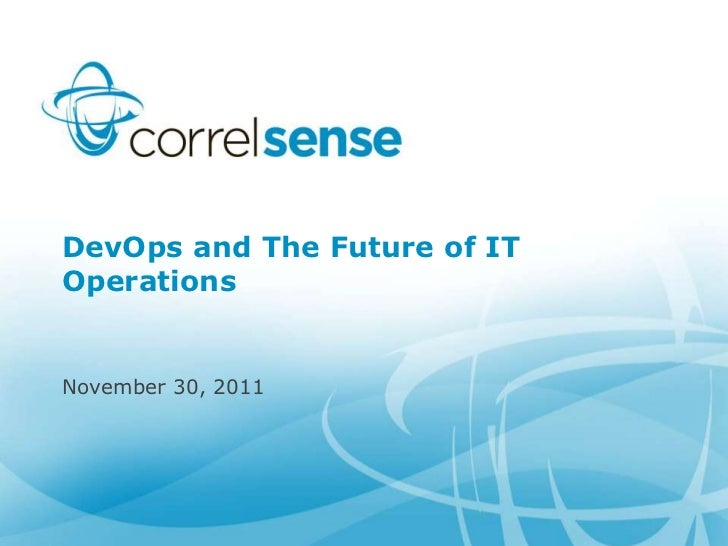 DevOps and The Future of ITOperationsNovember 30, 2011
