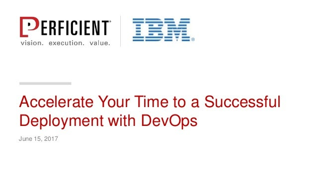June 15, 2017 Accelerate Your Time to a Successful Deployment with DevOps