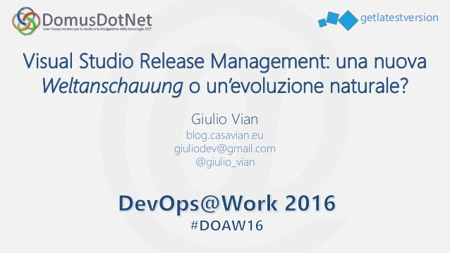 getlatestversion Visual Studio Release Management: una nuova Weltanschauung o un'evoluzione naturale? Giulio Vian blog.cas...
