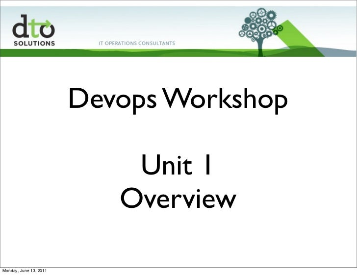 Devops Workshop                            Unit 1                           OverviewMonday, June 13, 2011