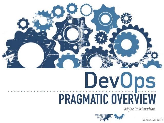DevOps PRAGMATIC OVERVIEWMykola Marzhan Version: 28.10.17