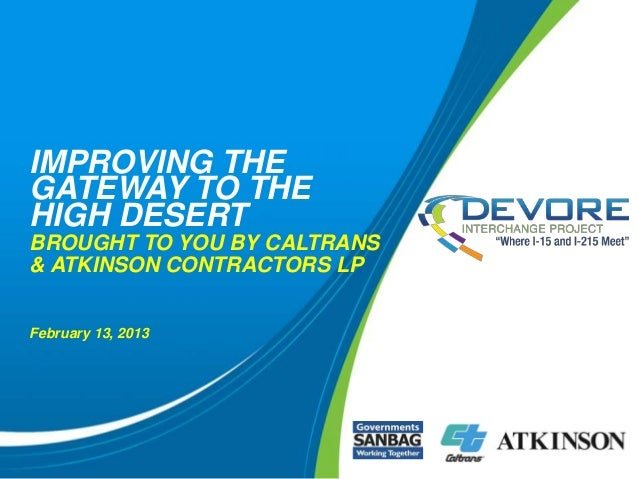 IMPROVING THEGATEWAY TO THEHIGH DESERTBROUGHT TO YOU BY CALTRANS& ATKINSON CONTRACTORS LPFebruary 13, 2013