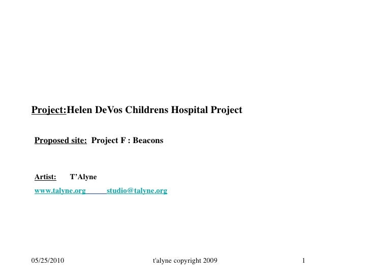Project:          Helen DeVos Childrens Hospital Project  Proposed site: Project F : Beacons    Artist:      T'Alyne  w...