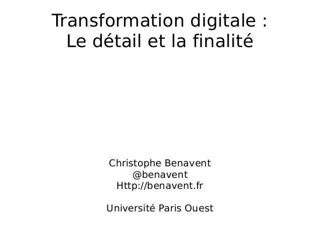 Transformation digitale: Le détail et la finalité Christophe Benavent @benavent Http://benavent.fr Université Paris Ouest