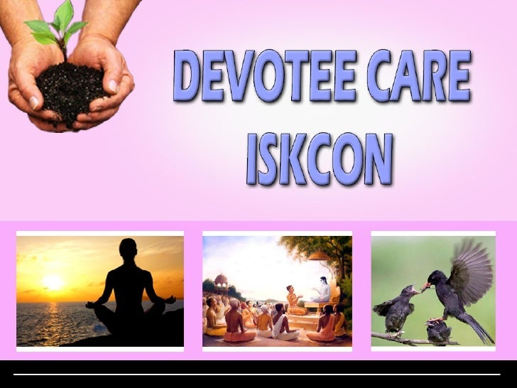 DEVOTEE CARE<br />I S K C O N<br />Presented by: Devotee Care Committee for ISKCON GBC<br />