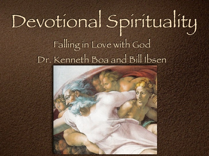 Devotional Spirituality      Falling in Love with God   Dr. Kenneth Boa and Bill Ibsen