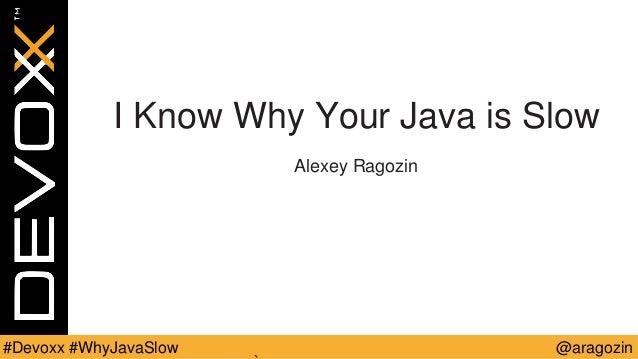 @aragozin#Devoxx #WhyJavaSlow I Know Why Your Java is Slow Alexey Ragozin