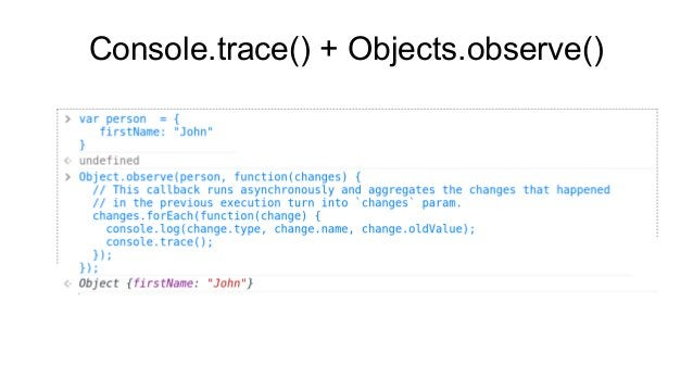 Console.trace() + Objects.observe()