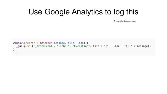Use Google Analytics to log this  A hack but a cool one