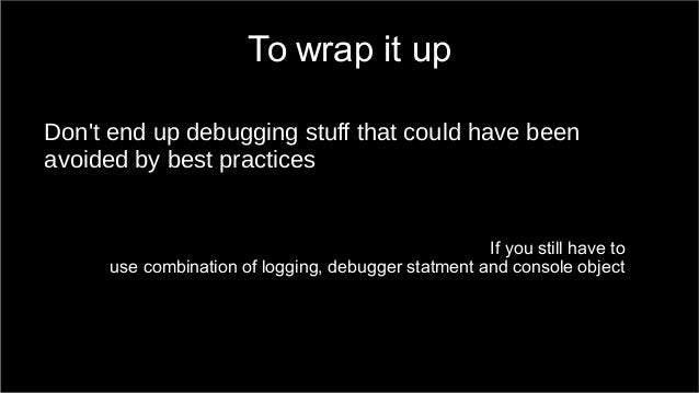 To wrap it up  Don't end up debugging stuff that could have been  avoided by best practices  If you still have to  use com...