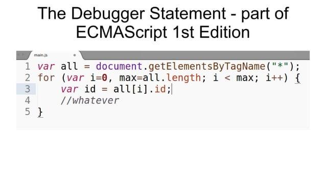 The Debugger Statement - part of  ECMAScript 1st Edition