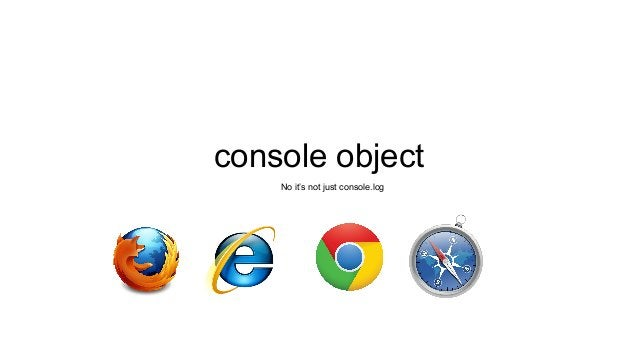 console object  No it's not just console.log
