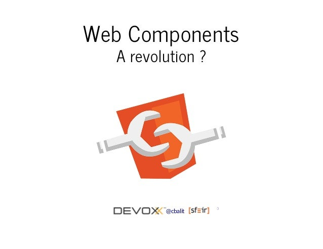 Web Components  A revolution ?  @cbalit 0