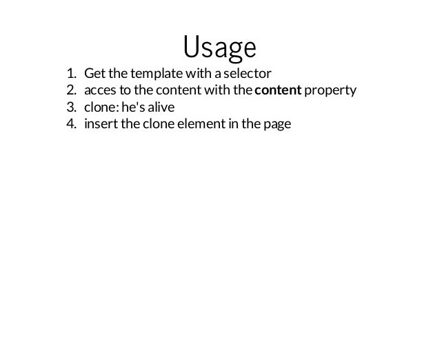 Usage  1. Get the template with a selector  2. acces to the content with the content property  3. clone: he's alive  4. in...