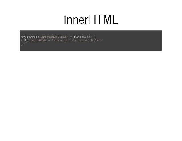 "innerHTML  myEltProto.createdCallback = function() {  this.innerHTML = ""<b>un peu de contenu!</b>"";  };"